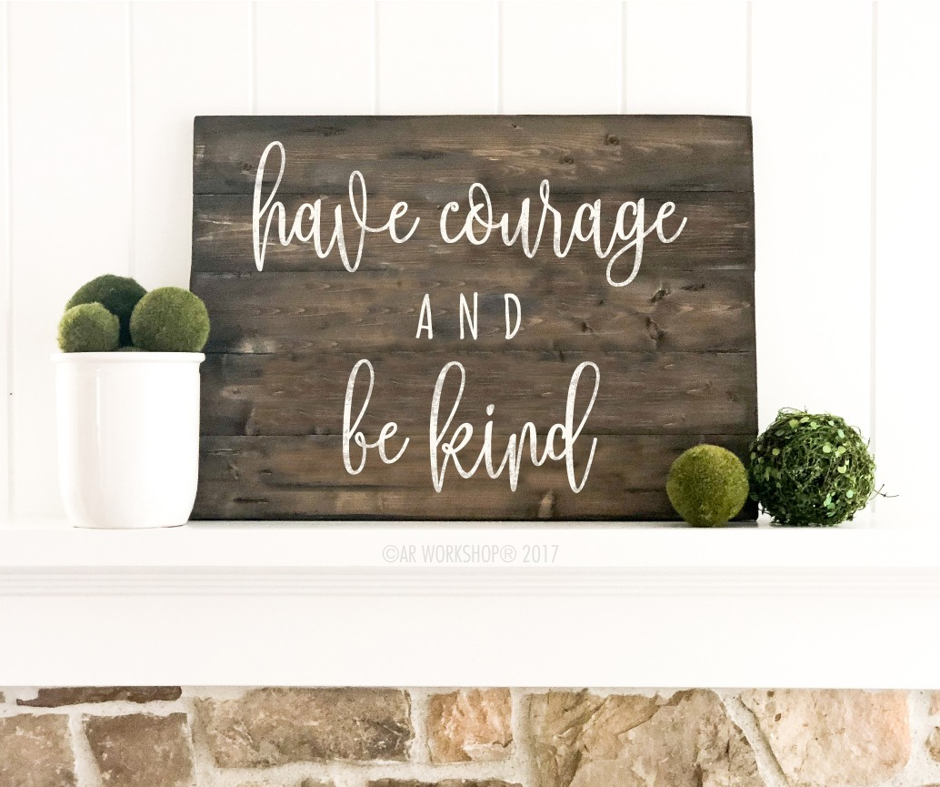 have courage be kind plank sign 17.5x24